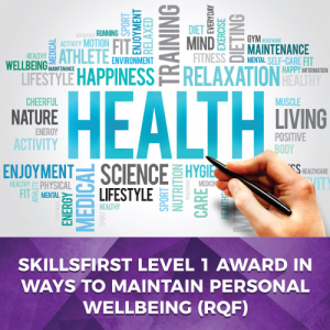 Skillsfirst Level 1 Award Ways to Maintain Personal Wellbeing (RQF)